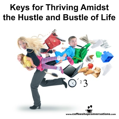 Keys for thriving in the hustle and bustle of life