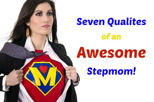 Seven Qualities of an Awesome Stepmom: Wisdom for being a stepmom