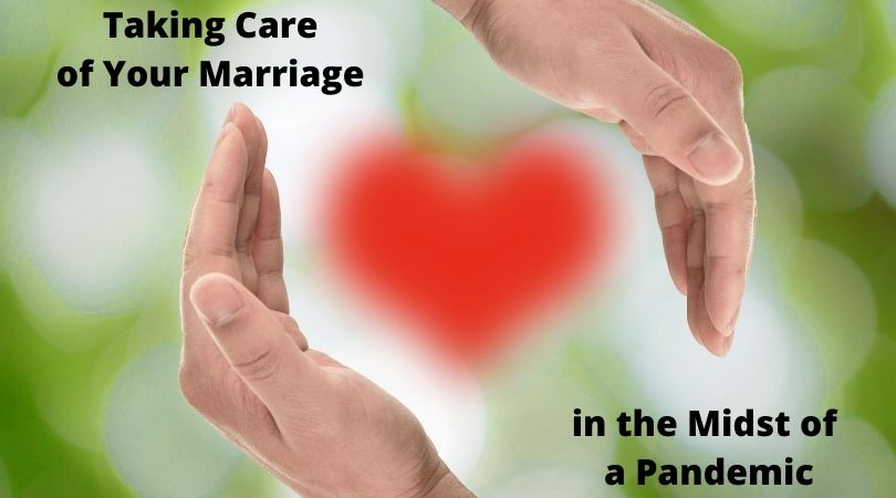 Take care of your marriage in the midst of a pandemic