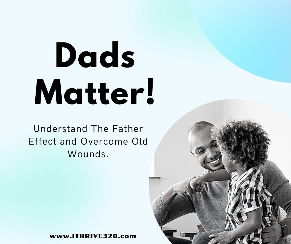 Dads matter. Understand The Father Effect and Overcome Old Wounds.
