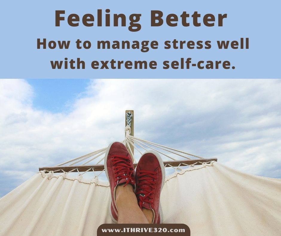 Feeling Better with Extreme Self-Care