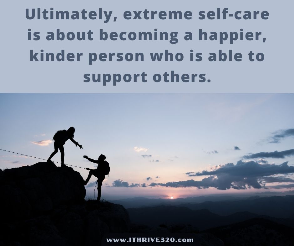 Feeling better and extreme self-care is about supporting others