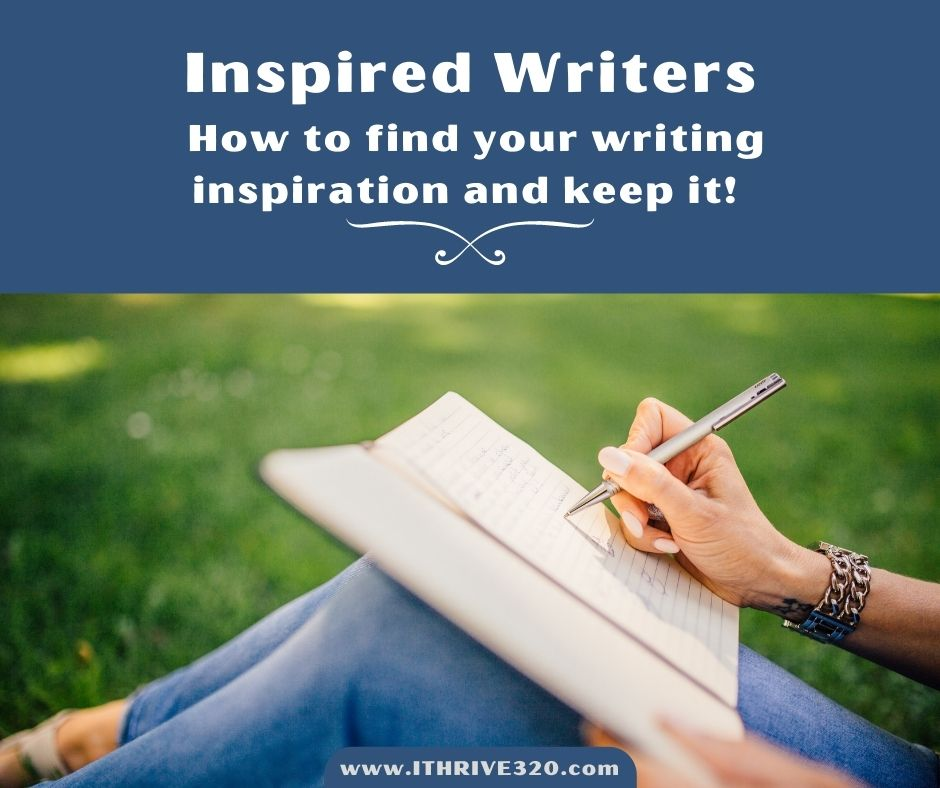 Inspired writers - how to find your writing inspiration and keep it