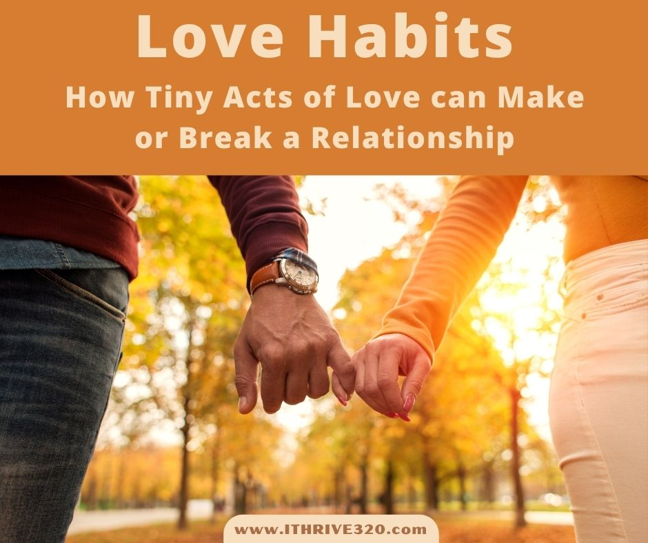 Love Habits - How tiny acts of love can make or break a relationship