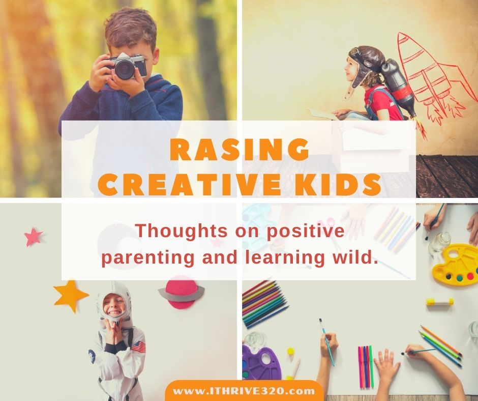 Raising creating kids. Thoughts on positive parenting and learning wild.