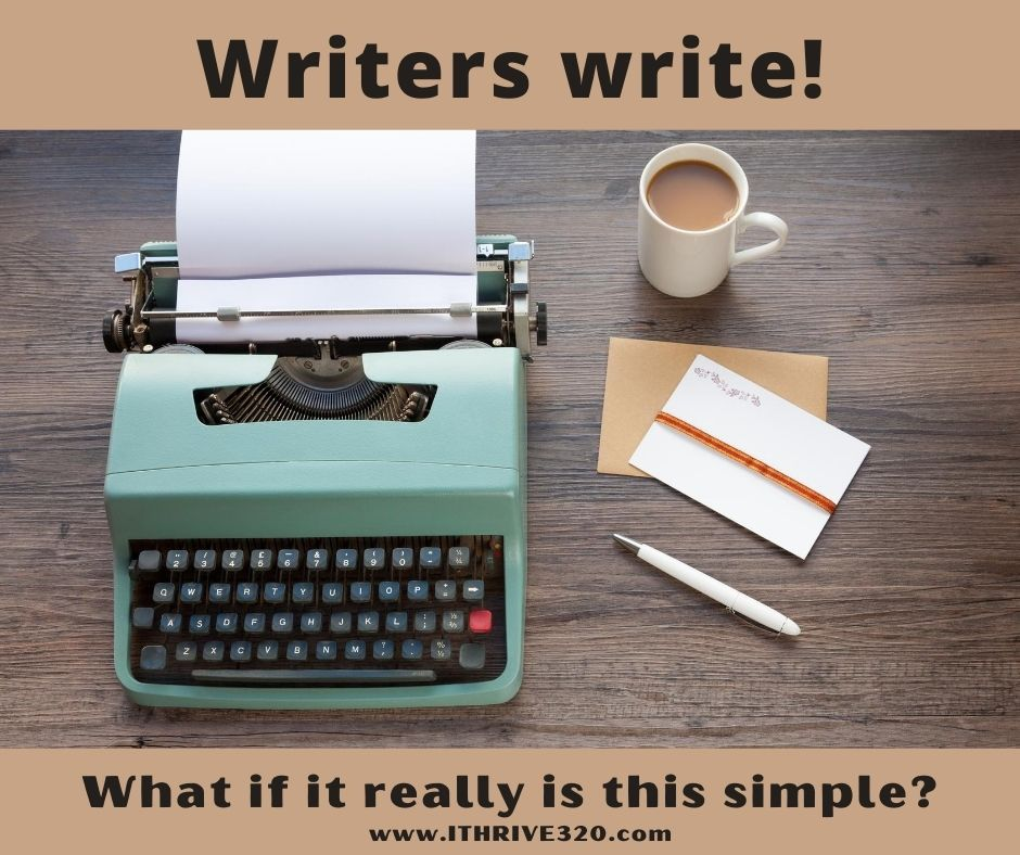 Writers write. It's the secret to writing consistently.