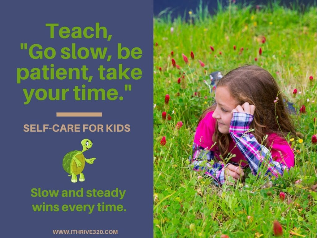 Self-Care for Kids-Go slow, be patient, take your time