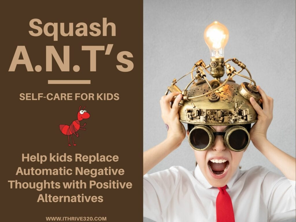 Self-Care for Kids: Squash ANTs (Automatic Negative Thoughts) Fast