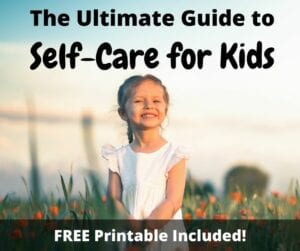 The Ultimate Guide to Self-Care for Kids: How to Help Kids Manage Childhood Stressors Well