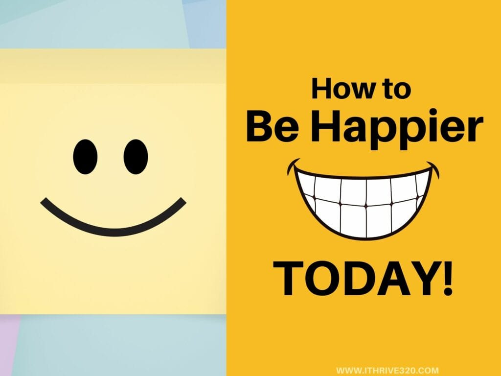 How to Be Happier Today - Happiness Tips