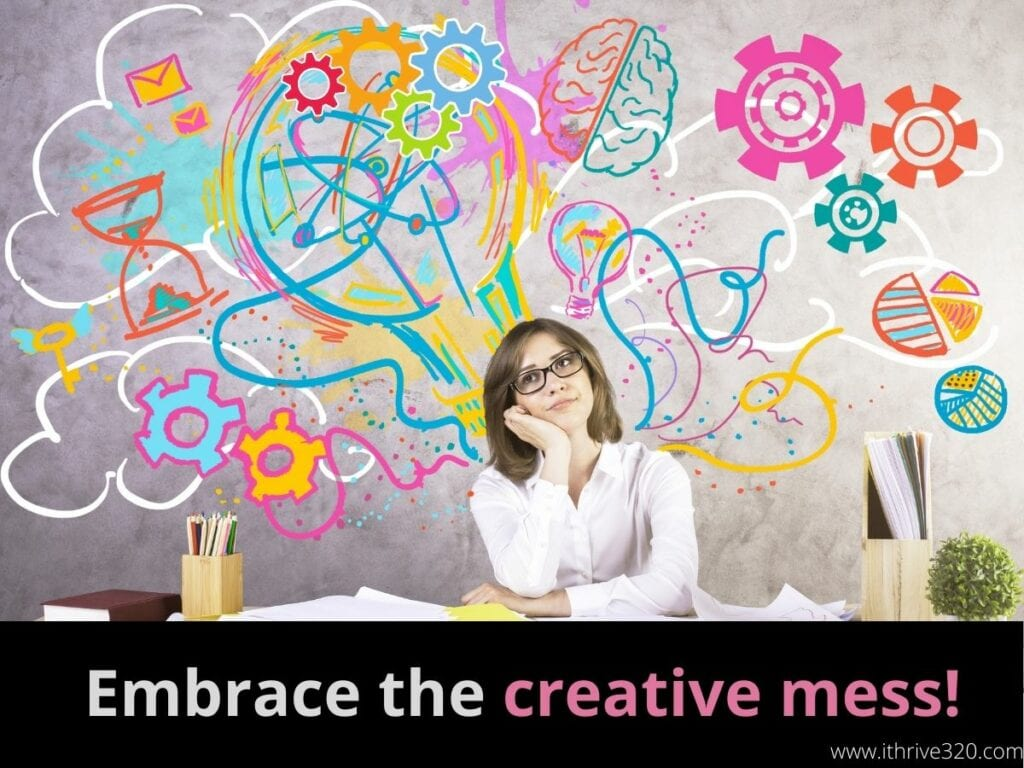 To boos your creativity, embrace the creative mess